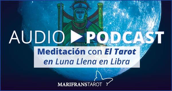Podcast audio meditación Tarot evolutivo en Luna Llena en Libra